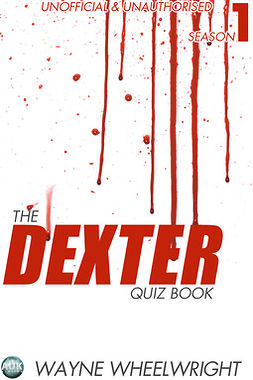Wheelwright, Wayne - The Dexter Quiz Book Season 1, e-bok