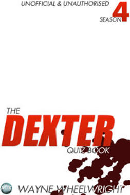 Wheelwright, Wayne - The Dexter Quiz Book Season 4, e-bok
