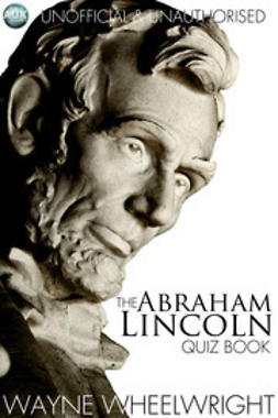Wheelwright, Wayne - The Abraham Lincoln Quiz Book, ebook