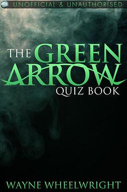Wheelwright, Wayne - The Green Arrow Quiz Book, ebook