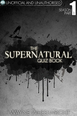 Wheelwright, Wayne - The Supernatural Quiz Book - Season 1 Part 1, ebook