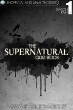 Wheelwright, Wayne - The Supernatural Quiz Book - Season 1 Part 1, e-bok