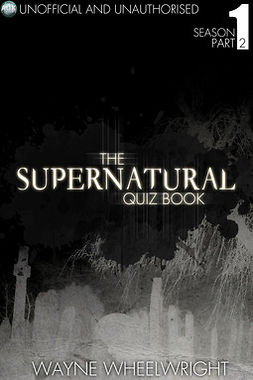 Wheelwright, Wayne - The Supernatural Quiz Book - Season 1 Part Two, e-bok