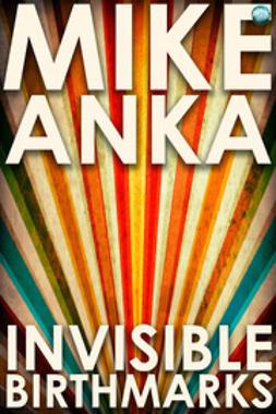 Anka, Mike - Invisible Birthmarks, ebook