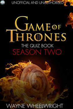 Wheelwright, Wayne - Game Of Thrones The Quiz Book - Season Two, ebook