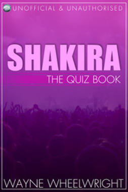 Wheelwright, Wayne - Shakira - The Quiz Book, ebook