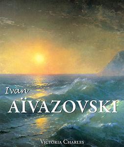 Charles, Victoria - Ivan Aïvazovski et les peintres russes de l'eau, e-bok