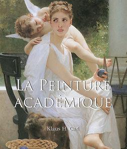 Carl, Klaus H. - La Peinture Académique, e-bok
