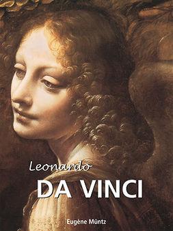 Müntz, Eugène - Leonardo Da Vinci, ebook