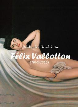 Brodskaïa, Nathalia - Félix Vallotton (1865-1925), ebook