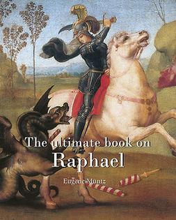 Müntz, Eugène - The ultimate book on Raphael, ebook