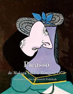 Charles, Victoria - Picasso , de Malaga 1881 a Mougins 1973, ebook