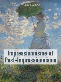 Brodskaïa, Nathalia - Impressionnisme et Post-Impressionnisme, e-kirja