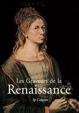 Calosse, Jp - Les Graveurs de la Renaissance, ebook