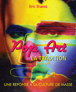 Shanes, Eric - La Tradition Pop Art - Une reponse a la Culture de Masse, ebook