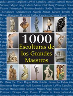 Bade, Patrick - 1000 Esculturas de los Grandes Maestros, ebook