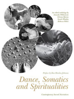 Williamson, Amanda - Dance, Somatics and Spiritualities: Contemporary Sacred Narratives, ebook