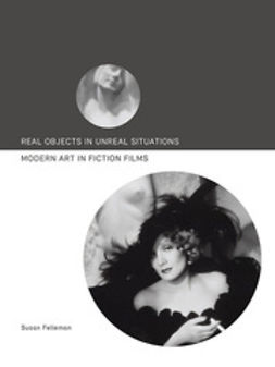 Felleman, Susan - Real Objects in Unreal Situations: Modern Art in Fiction Films, ebook