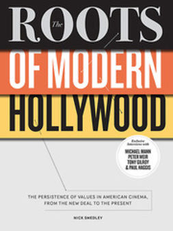 Smedley, Nick - The Roots of Modern Hollywood: The Persistence of Values in American Cinema, from the New Deal to the Present, ebook