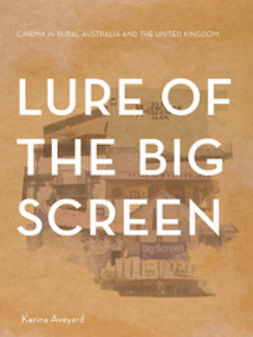 Aveyard, Karina - Lure of the Big Screen: Cinema in Rural Australia and the United Kingdom, ebook