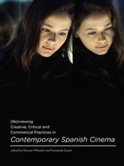 Wheeler, Duncan - (Re)viewing Creative, Critical and Commercial Practices in Contemporary Spanish Cinema, e-kirja