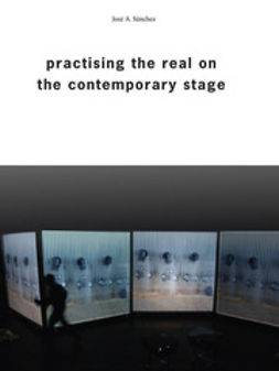 Sánchez, José A. - Practising the Real on the Contemporary Stage, ebook