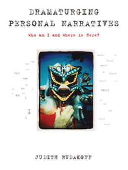 Rudakoff, Judith - Dramaturging Personal Narratives: Who am I and Where is Here?, ebook