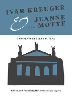 Lupack, Barbara Tepa - Ivar Kreuger and Jeanne de la Motte: Two Plays by Jerzy W. Tepa, e-bok