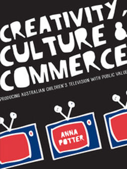 Potter, Anna - Creativity, Culture and Commerce: Producing Australian Children's Television with Public Value, ebook