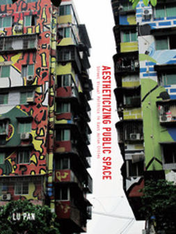 Pan, Lu - Aestheticizing Public Space: Street Visual Politics in East Asian Cities, ebook