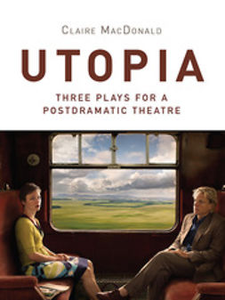 MacDonald, Claire - Utopia: Three Plays for a Postdramatic Theatre, ebook