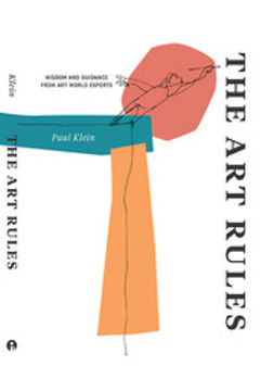 Klein, Paul - The Art Rules: Wisdom and Guidance from Artworld Experts, e-kirja