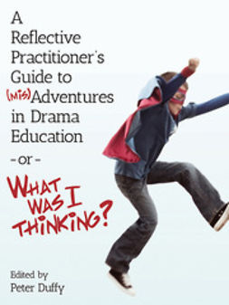 Duffy, Peter - A Reflective Practitioner's Guide to (mis)Adventures in Drama Education – or – What Was I Thinking?, e-kirja
