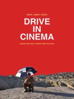 Léger, Marc James - Drive in Cinema: Essays on Film, Theory and Politics, ebook