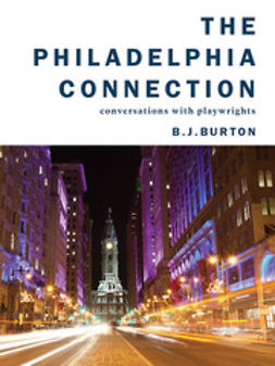 Burton, B.J. - The Philadelphia Connection: Conversations with Playwrights, e-kirja