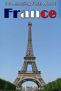 Goldstein, Jack - 101 Amazing Facts About France, e-bok