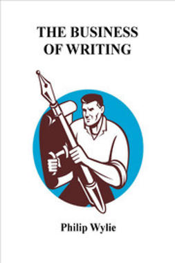 Wylie, Philip - The Business of Writing, ebook