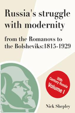Shepley, Nick - Russia's Struggle With Modernity 1815-1929, e-bok