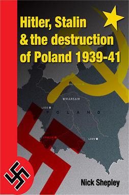 Shepley, Nick - Hitler, Stalin and the Destruction of Poland, e-bok