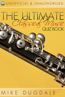 Dugdale, Mike - The Ultimate Classical Music Quiz Book, e-bok