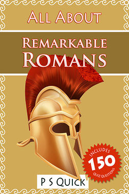 Quick, P S - All About: Remarkable Romans, ebook