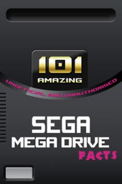 Russell, Jimmy - 101 Amazing Sega Mega Drive Facts, e-kirja