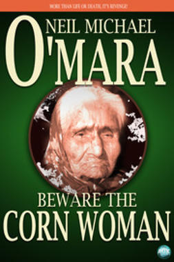 O'Mara, Neil Michael - Beware The Corn Woman, ebook