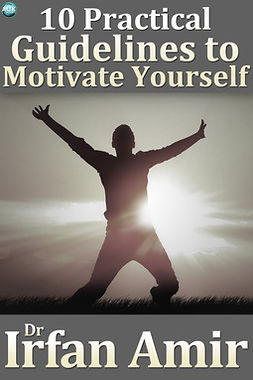 Amir, Dr Irfan - 10 Practical Guidelines to Motivate Yourself, ebook