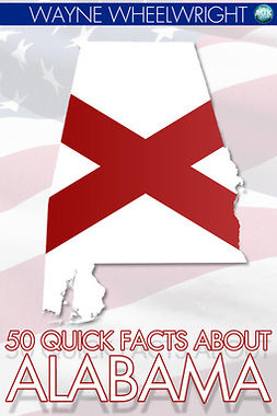 Wheelwright, Wayne - 50 Quick Facts about Alabama, e-kirja