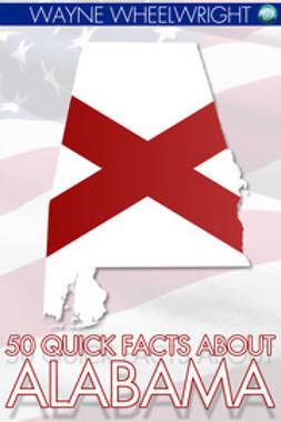 Wheelwright, Wayne - 50 Quick Facts about Alabama, ebook