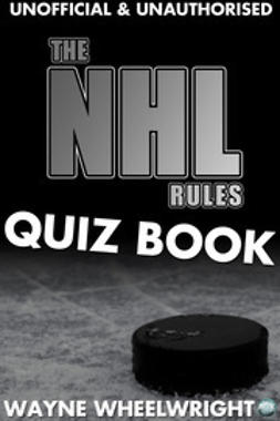 Wheelwright, Wayne - The NHL Rules Quiz Book, ebook