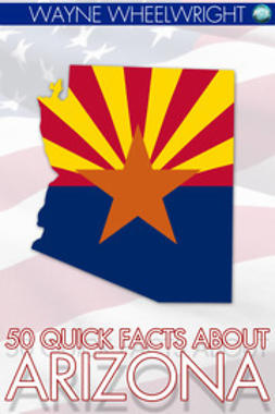 Wheelwright, Wayne - 50 Quick Facts about Arizona, e-kirja