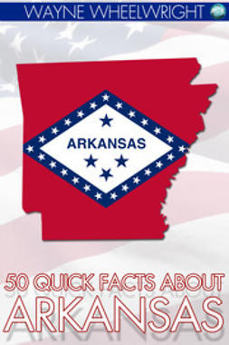 Wheelwright, Wayne - 50 Quick Facts about Arkansas, e-kirja