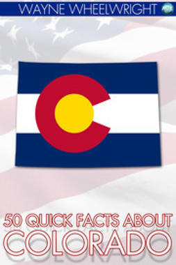 Wheelwright, Wayne - 50 Quick Facts about Colorado, ebook